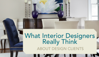 What Interior Designers Really Think About Design Clients