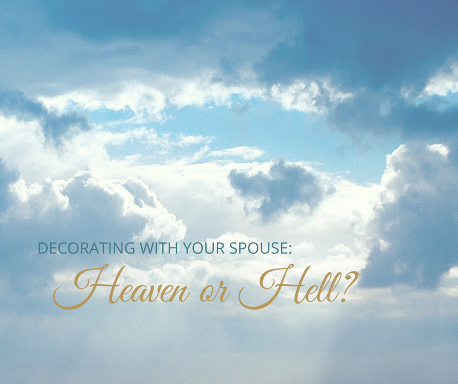 Decorating With Your Spouse:  Heaven or Hell