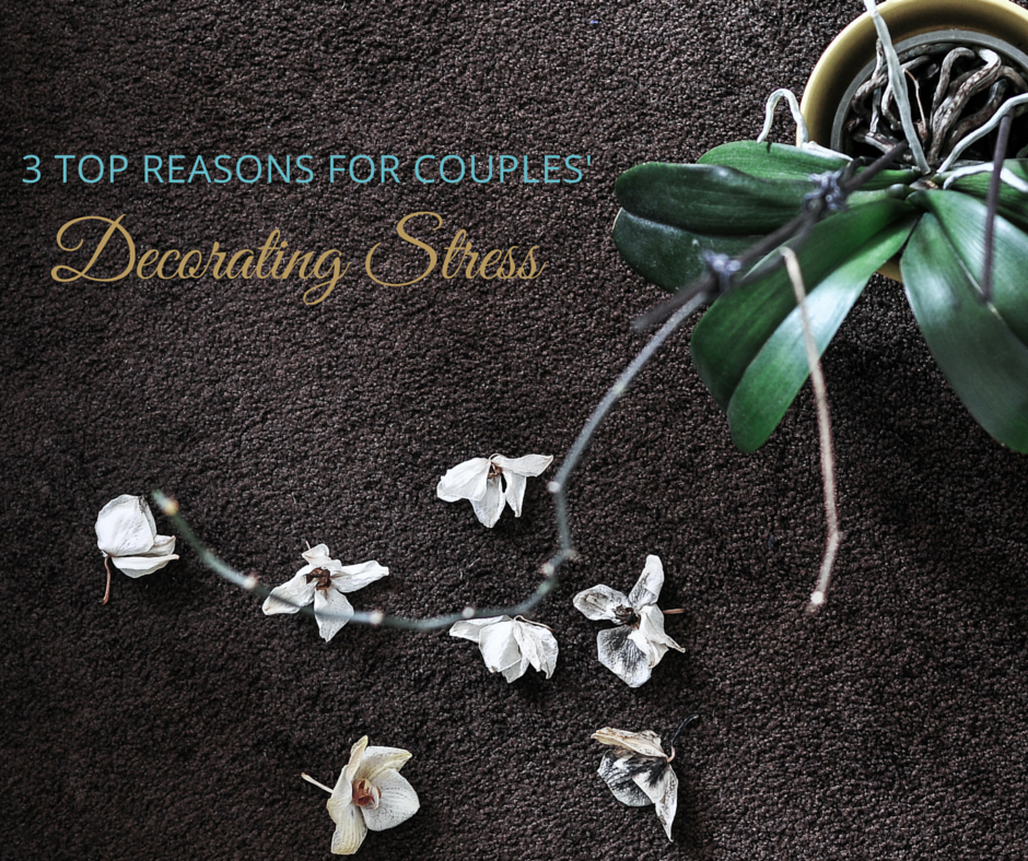 3 Top Reasons For Couples' Decorating Stress