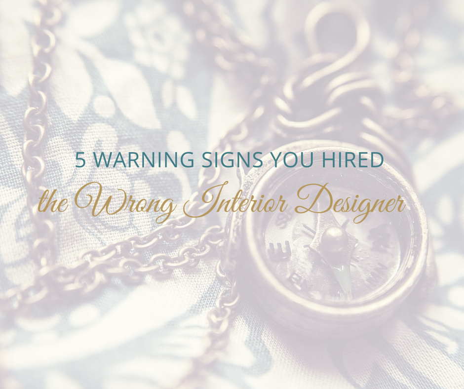 5 Warning Signs You Hired the Wrong Interior Designer