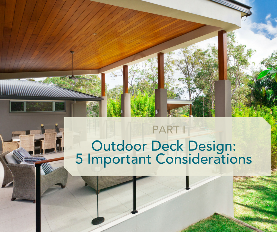 Outdoor Deck Design: 5 Important Considerations (Part I)