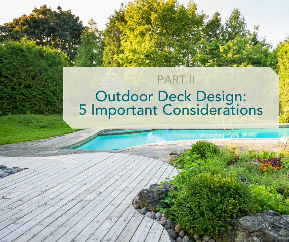 Outdoor Deck Design: 5  Important Considerations (Part II)